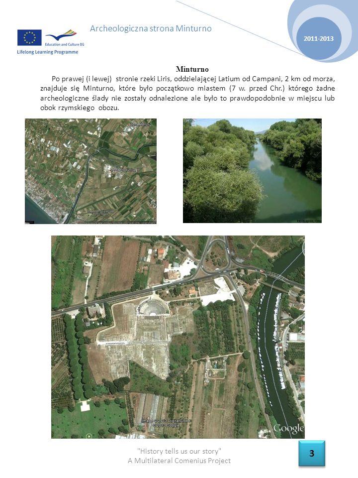 History tells us our story A Multilateral Comenius Project Minturno Po prawej (i lewej) stronie rzeki Liris, oddzielającej Latium od Campani, 2 km od morza, znajduje się Minturno, które było początkowo miastem (7 w.
