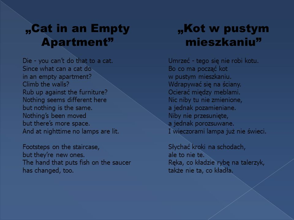 Cat in an Empty Apartment Die - you cant do that to a cat. Since what can a cat do in an empty apartment? Climb the walls? Rub up against the furnitur