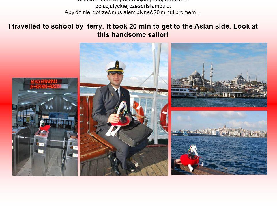 Szkoła z którą współpracujemy znajdowała się po azjatyckiej części Istambułu.