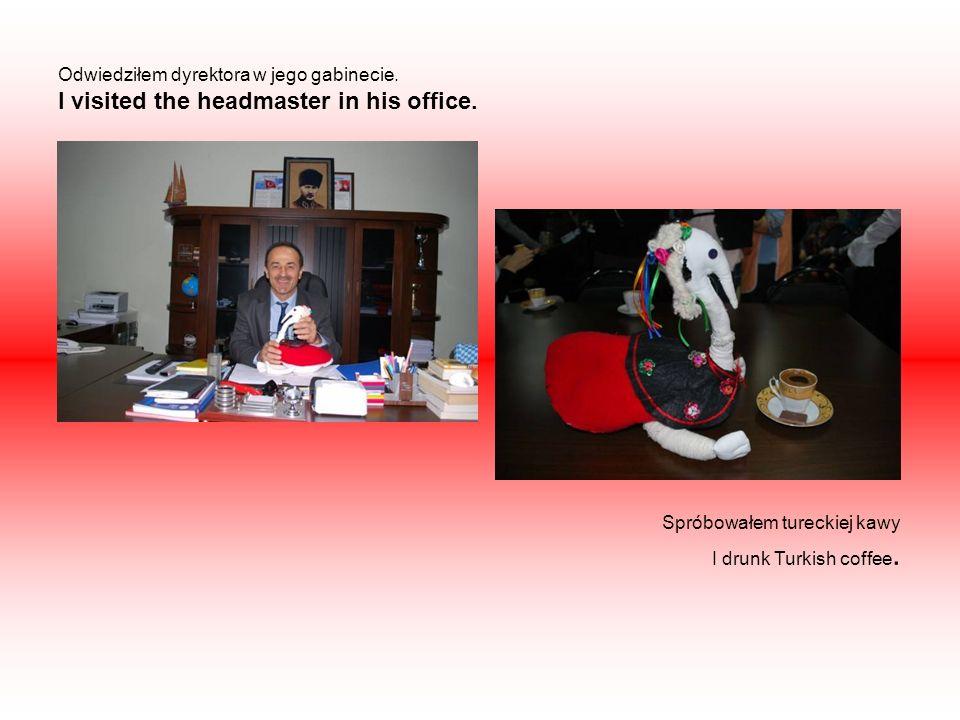 Odwiedziłem dyrektora w jego gabinecie. I visited the headmaster in his office.