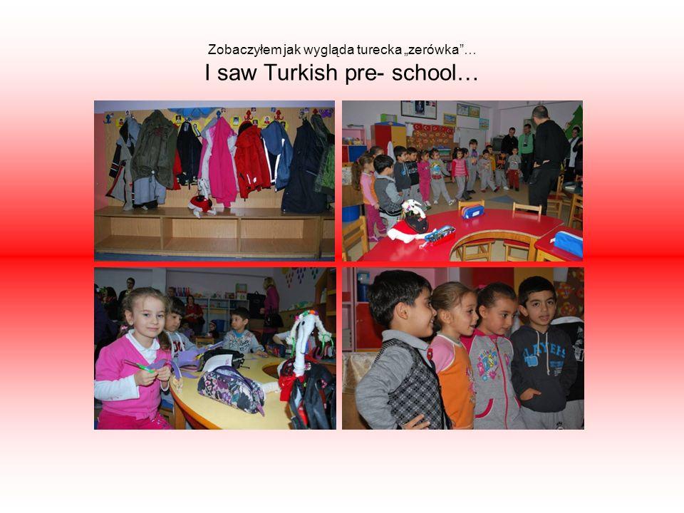 Zobaczyłem jak wygląda turecka zerówka… I saw Turkish pre- school…