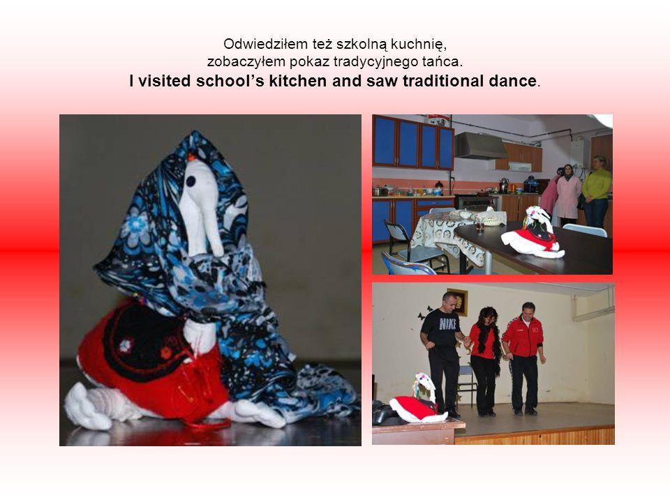 Odwiedziłem też szkolną kuchnię, zobaczyłem pokaz tradycyjnego tańca.