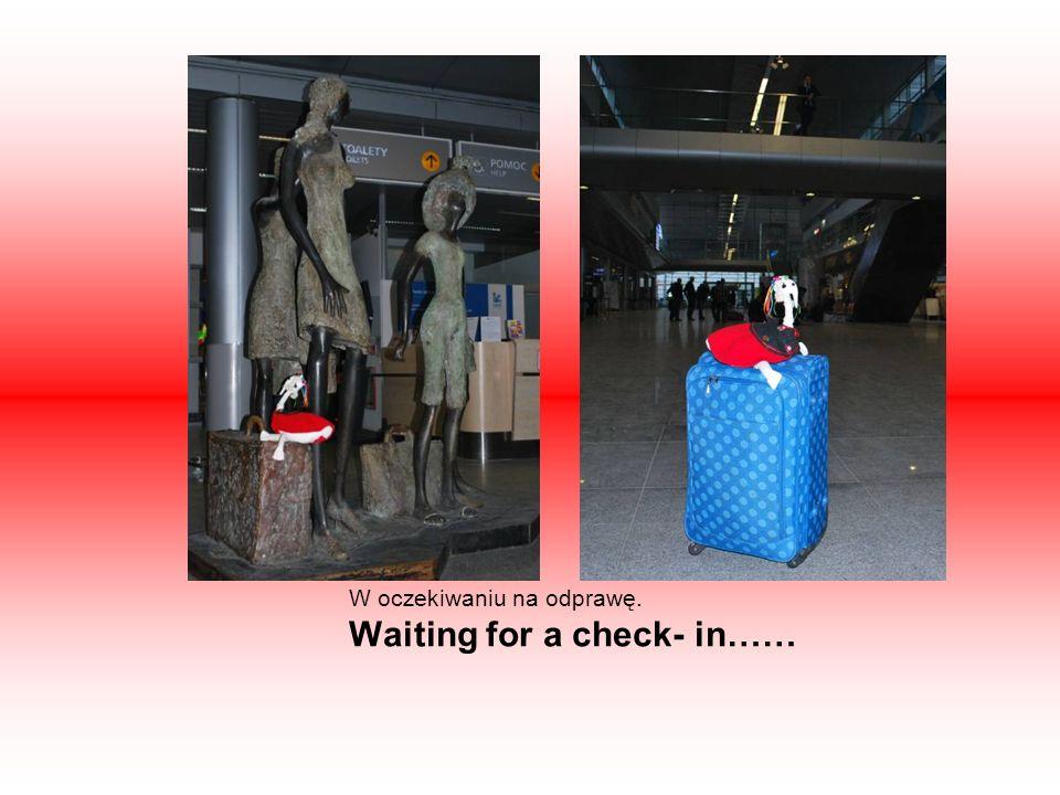 W oczekiwaniu na odprawę. Waiting for a check- in……