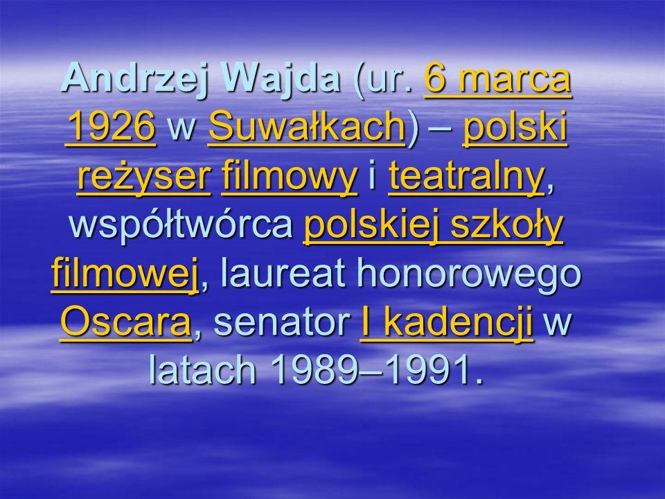 Andrzej Wajda (ur. 6 marca 1926 w Suwałkach) – polski reżyser filmowy i teatralny, współtwórca polskiej szkoły filmowej, laureat honorowego Oscara, se