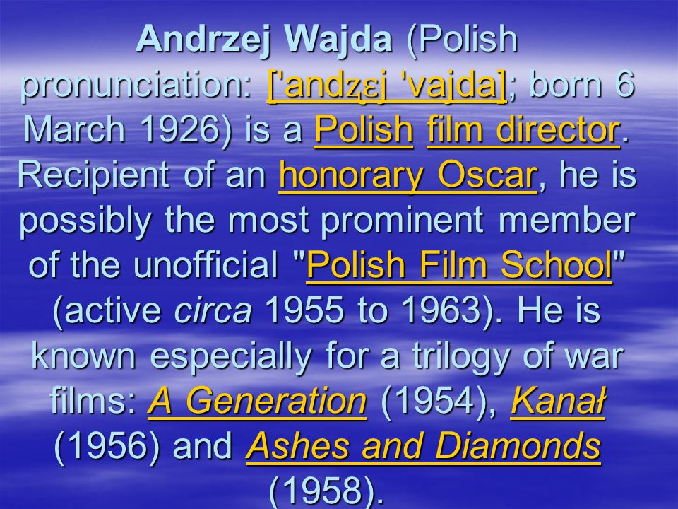Andrzej Wajda (Polish pronunciation: [ ˈ and ʐɛ j ˈ vajda]; born 6 March 1926) is a Polish film director.