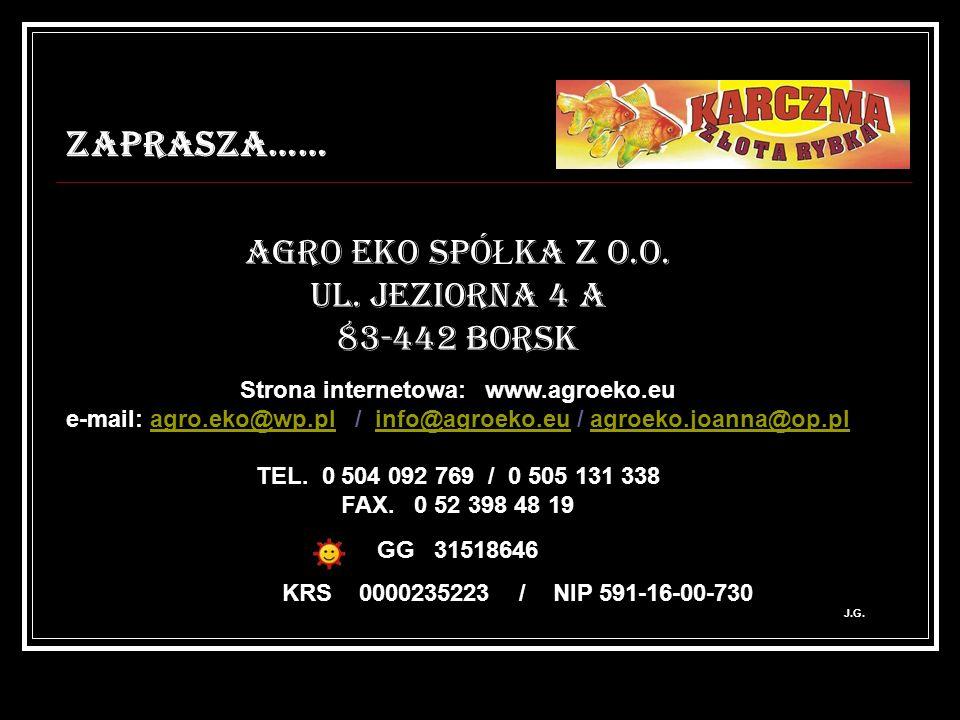 ZAPRASZA…… AGRO EKO SPÓ Ł KA Z O.O. UL. JEZIORNA 4 A 83-442 BORSK Strona internetowa: www.agroeko.eu e-mail: agro.eko@wp.pl / info@agroeko.eu / agroek