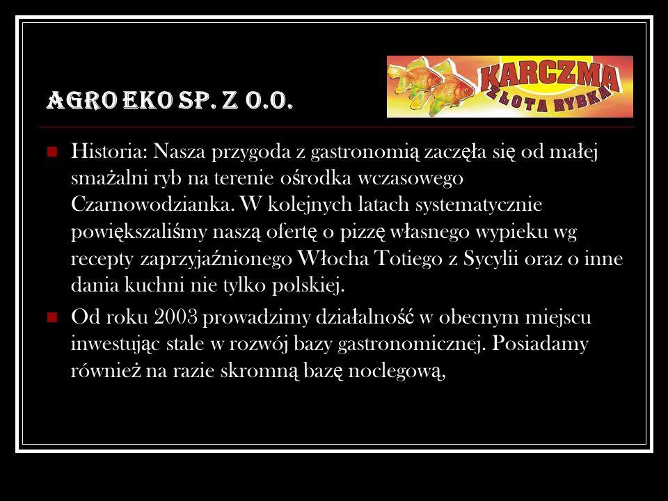 AGRO EKO SP. Z O.O. Historia: Nasza przygoda z gastronomi ą zacz ęł a si ę od ma ł ej sma ż alni ryb na terenie o ś rodka wczasowego Czarnowodzianka.