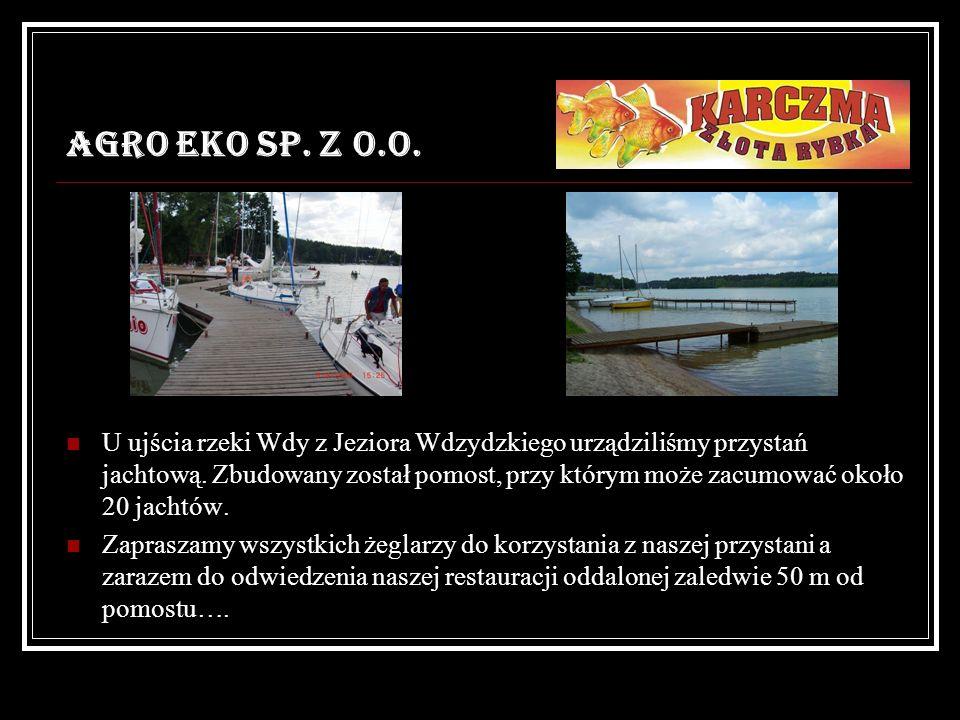 AGRO EKO SP. Z O.O. U ujścia rzeki Wdy z Jeziora Wdzydzkiego urządziliśmy przystań jachtową. Zbudowany został pomost, przy którym może zacumować około