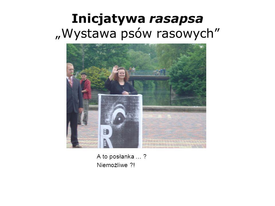 Inicjatywa rasapsa Wystawa psów rasowych A to posłanka … ? Niemożliwe ?!