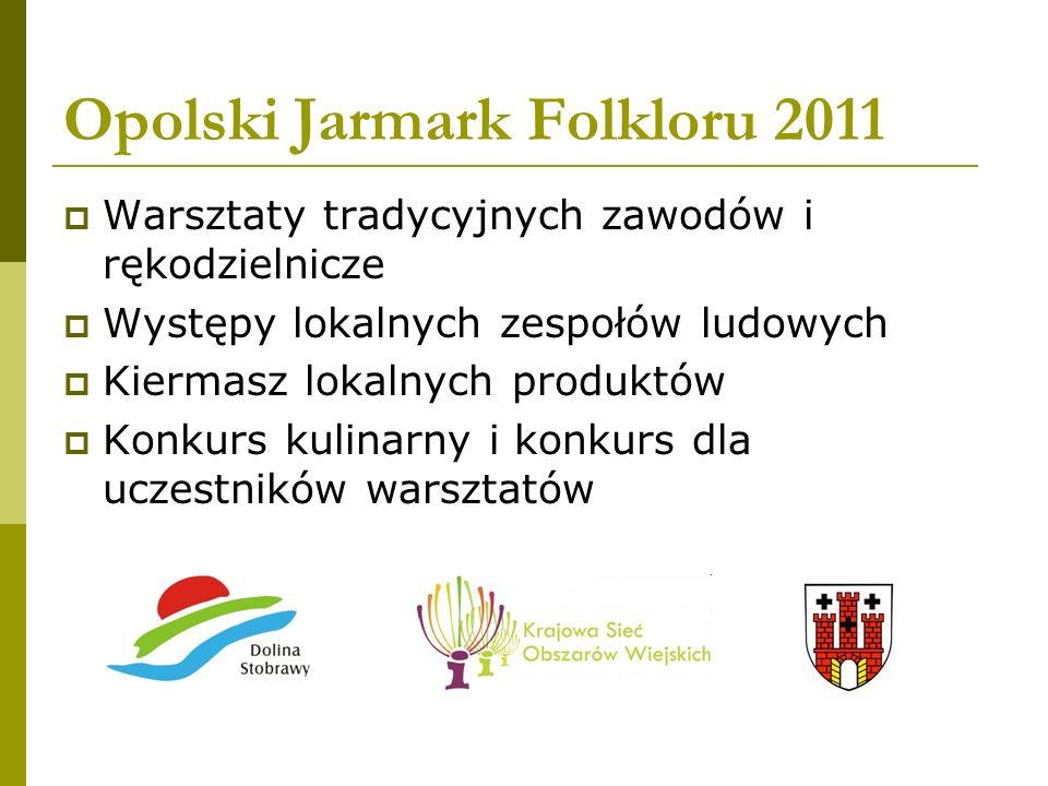 Opolski Jarmark Folkloru 2011 Warsztaty tradycyjnych zawodów i rękodzielnicze Występy lokalnych zespołów ludowych Kiermasz lokalnych produktów Konkurs