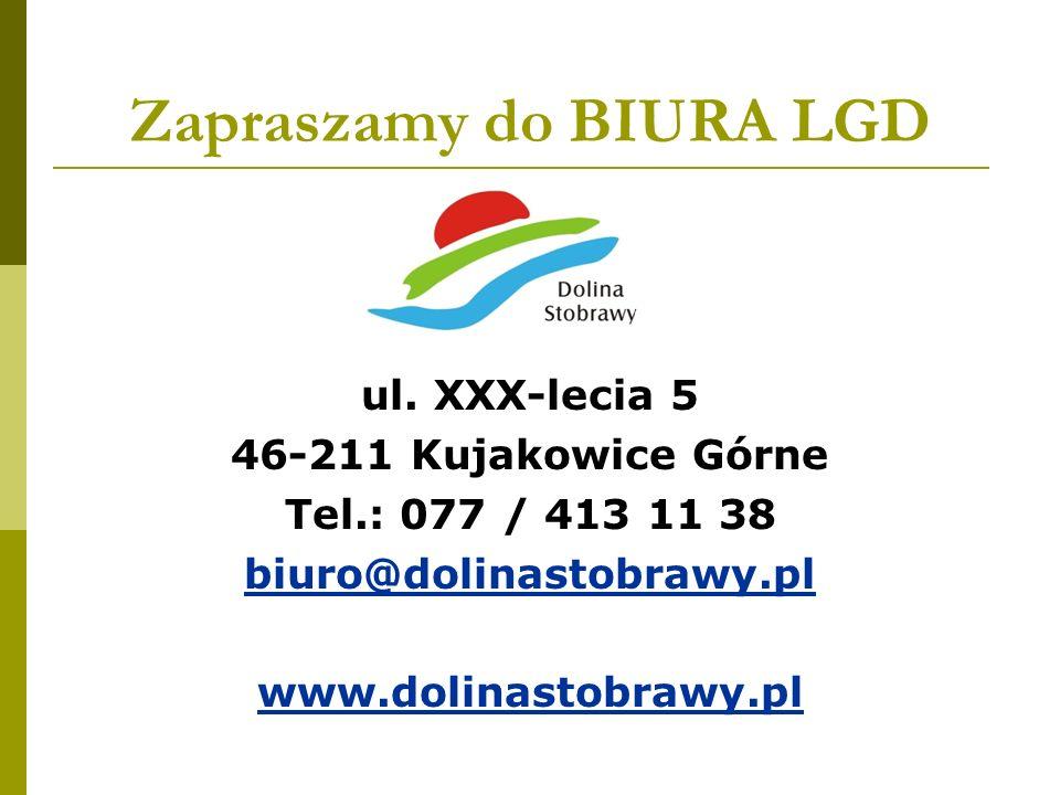 Zapraszamy do BIURA LGD ul. XXX-lecia 5 46-211 Kujakowice Górne Tel.: 077 / 413 11 38 biuro@dolinastobrawy.pl www.dolinastobrawy.pl