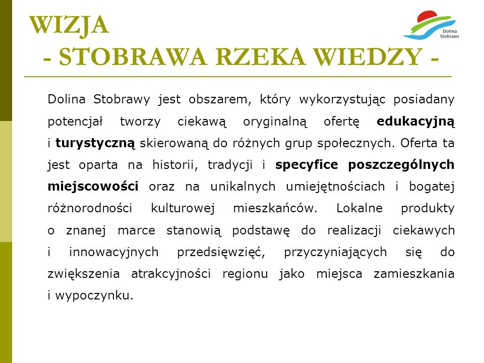 WIZJA - STOBRAWA RZEKA WIEDZY - Dolina Stobrawy jest obszarem, który wykorzystując posiadany potencjał tworzy ciekawą oryginalną ofertę edukacyjną i t