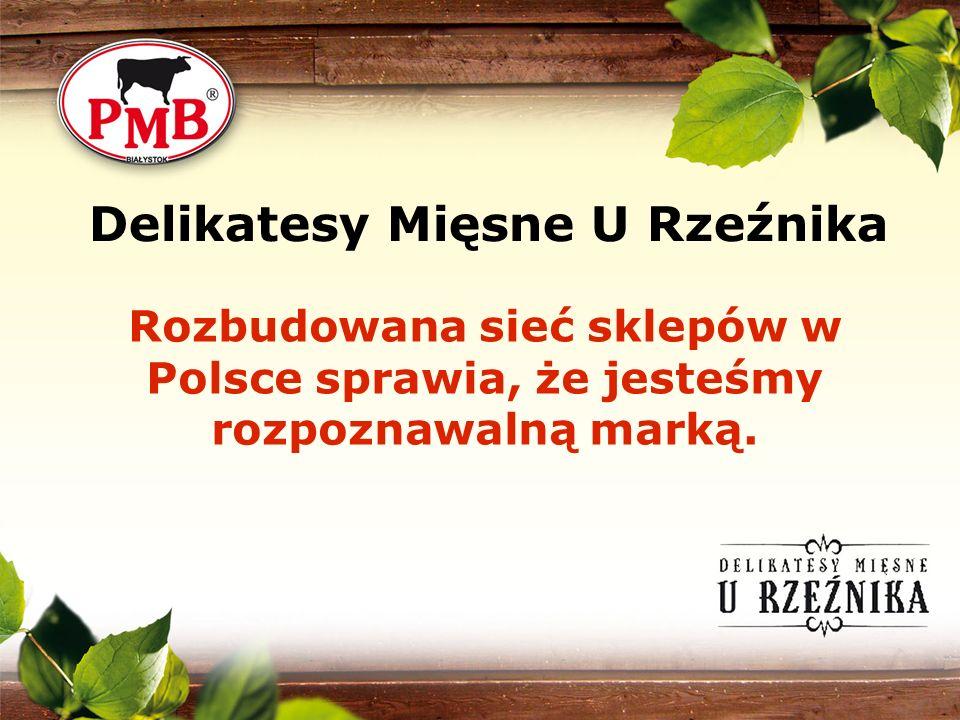 Delikatesy Mięsne U Rzeźnika Rozbudowana sieć sklepów w Polsce sprawia, że jesteśmy rozpoznawalną marką.