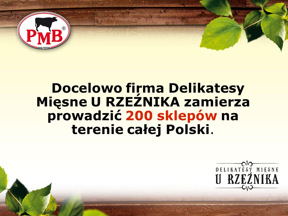 Docelowo firma Delikatesy Mięsne U RZEŹNIKA zamierza prowadzić 200 sklepów na terenie całej Polski.