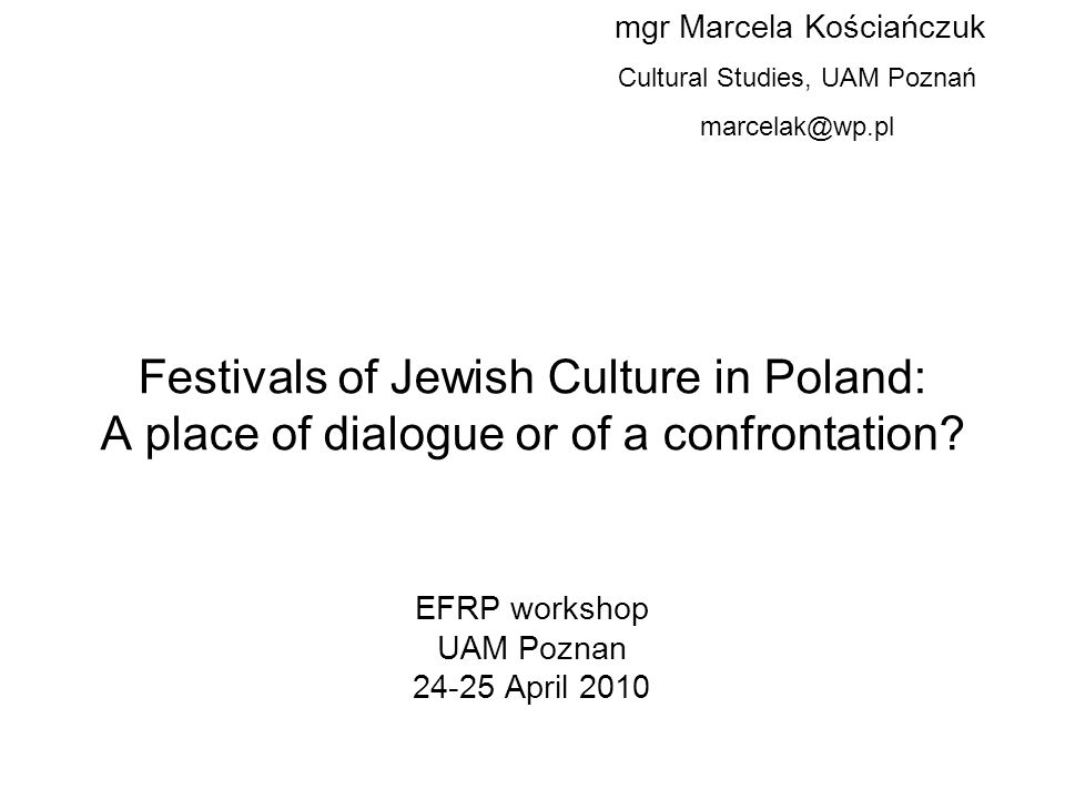 2 Two kinds of Jewish Culture Festivals Big Festivals Foreign audience and Festivals artists Kraków, Warszawa, Poznań (big cities) Music, dances, films, A modern face of Jewish culture Small Jewish days Local artists, local audience Szydłów, Kętrzyn, Pińczów (small towns) Music, dances, films, exhibitions concerning a specific area Traditional face of the Jewish culture