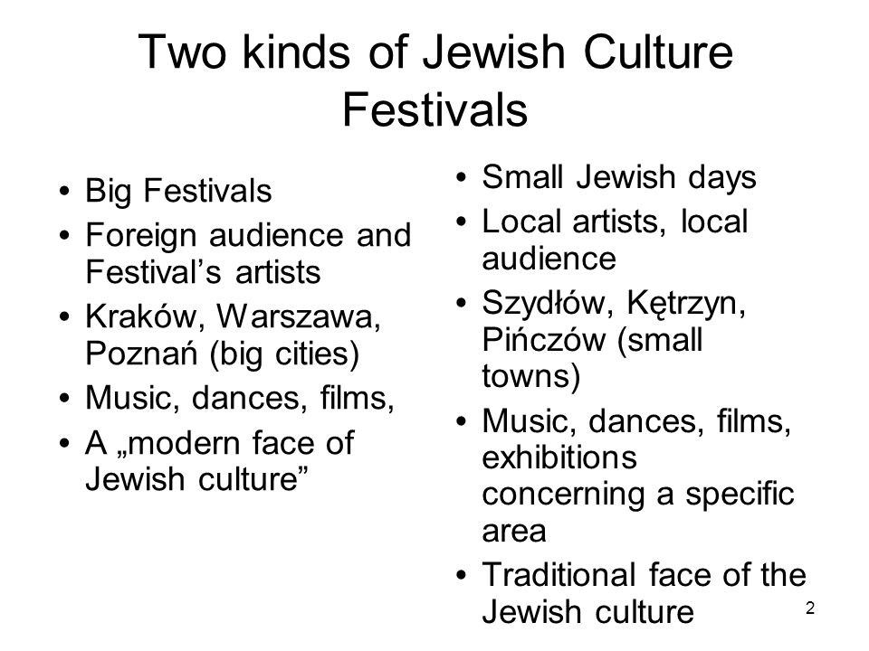 2 Two kinds of Jewish Culture Festivals Big Festivals Foreign audience and Festivals artists Kraków, Warszawa, Poznań (big cities) Music, dances, film