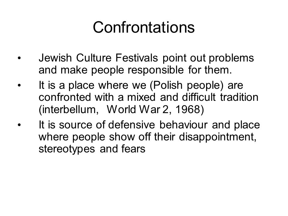Confrontations Jewish Culture Festivals point out problems and make people responsible for them. It is a place where we (Polish people) are confronted