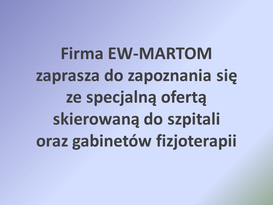 Firma EW-MARTOM zaprasza do zapoznania się ze specjalną ofertą skierowaną do szpitali oraz gabinetów fizjoterapii