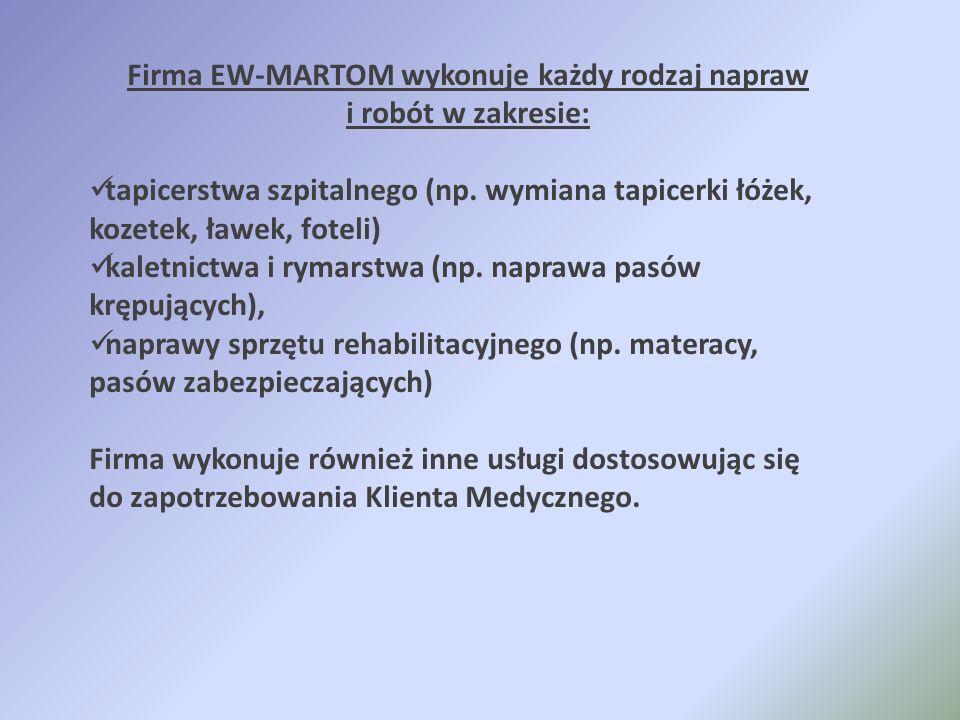 Firma EW-MARTOM wykonuje każdy rodzaj napraw i robót w zakresie: tapicerstwa szpitalnego (np. wymiana tapicerki łóżek, kozetek, ławek, foteli) kaletni