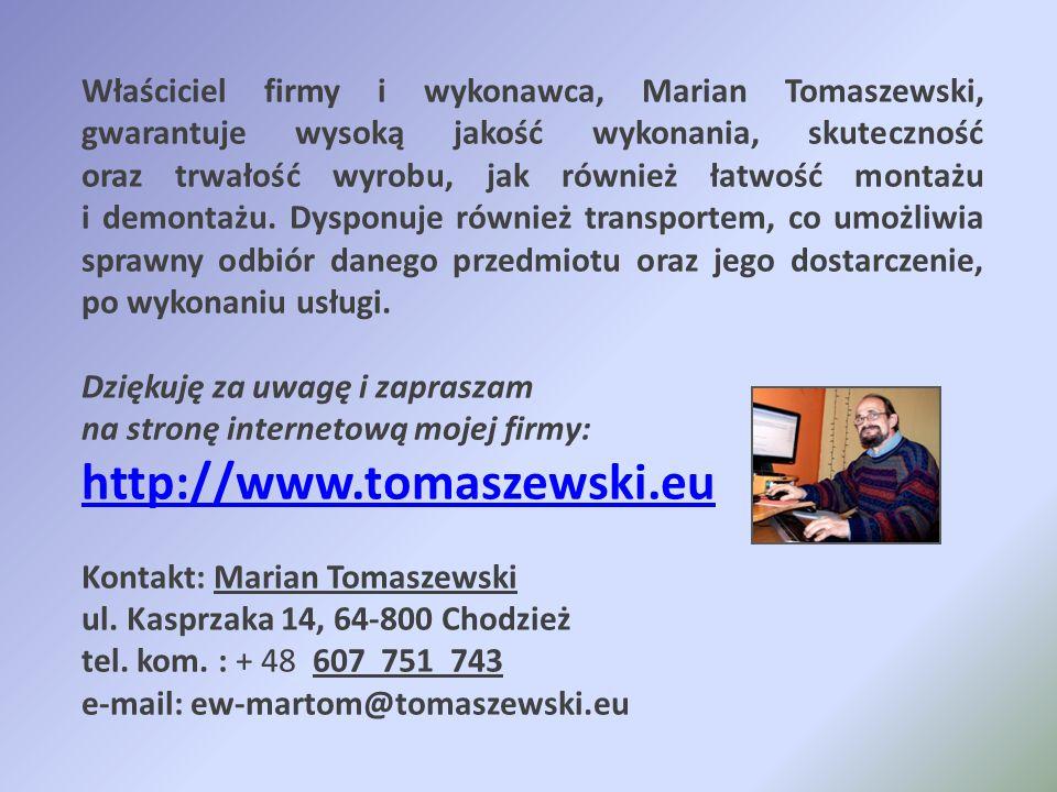 Właściciel firmy i wykonawca, Marian Tomaszewski, gwarantuje wysoką jakość wykonania, skuteczność oraz trwałość wyrobu, jak również łatwość montażu i