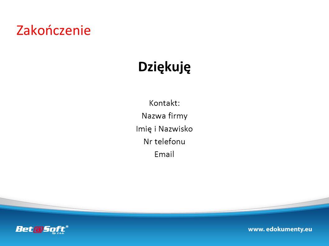 Zakończenie Dziękuję Kontakt: Nazwa firmy Imię i Nazwisko Nr telefonu Email