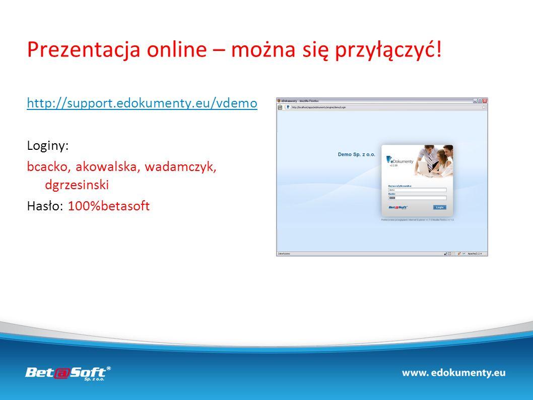Prezentacja online – można się przyłączyć! http://support.edokumenty.eu/vdemo Loginy: bcacko, akowalska, wadamczyk, dgrzesinski Hasło: 100%betasoft