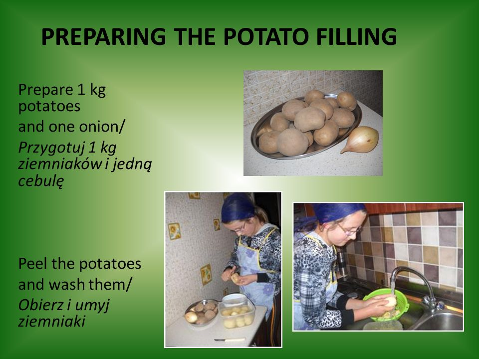 PREPARING THE POTATO FILLING Prepare 1 kg potatoes and one onion/ Przygotuj 1 kg ziemniaków i jedną cebulę Peel the potatoes and wash them/ Obierz i u