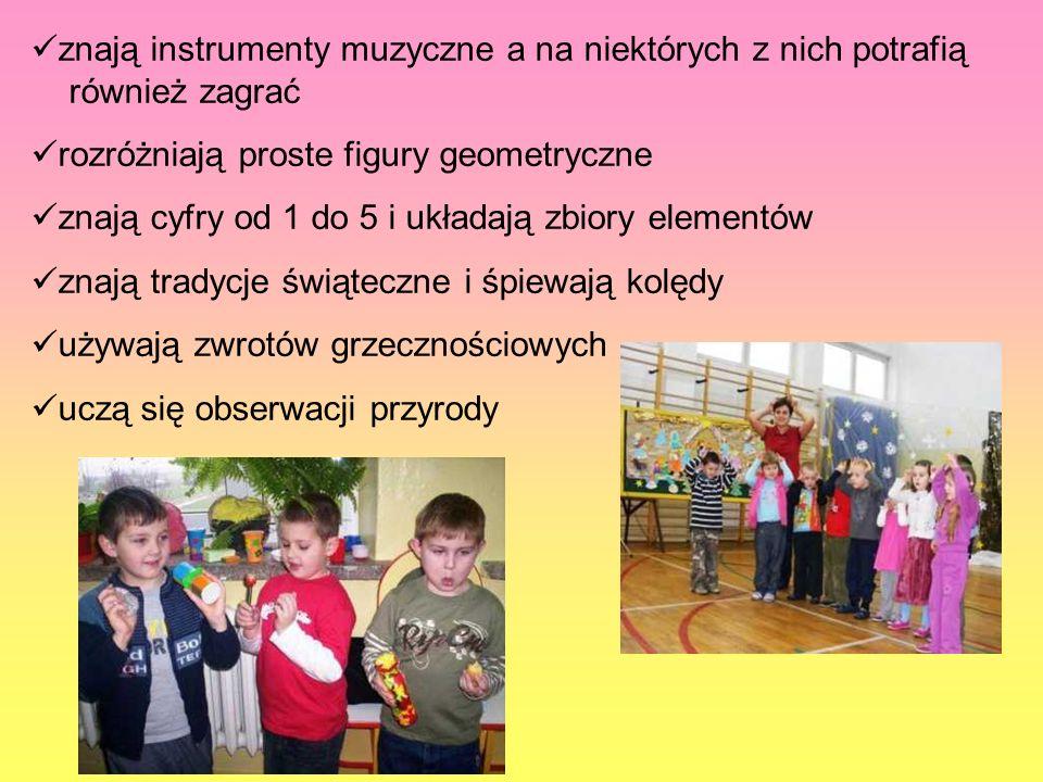 znają instrumenty muzyczne a na niektórych z nich potrafią również zagrać rozróżniają proste figury geometryczne znają cyfry od 1 do 5 i układają zbio
