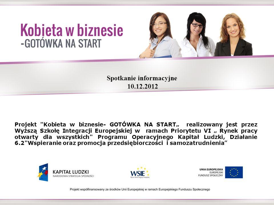 Projekt Kobieta w biznesie-GOTÓWKA NA START realizowany jest przez Wyższą Szkołę Integracji Europejskiej w okresie od 01.11.2012 r.