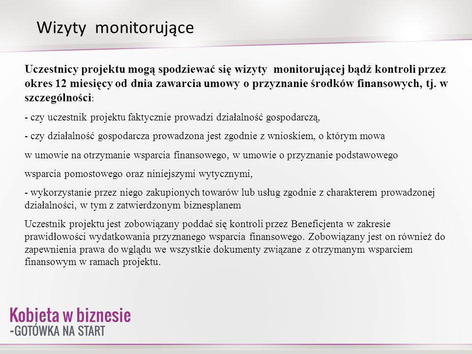 Wizyty monitorujące Uczestnicy projektu mogą spodziewać się wizyty monitorującej bądź kontroli przez okres 12 miesięcy od dnia zawarcia umowy o przyzn