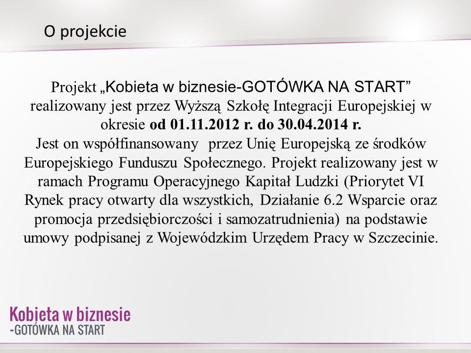 Projekt Kobieta w biznesie-GOTÓWKA NA START realizowany jest przez Wyższą Szkołę Integracji Europejskiej w okresie od 01.11.2012 r. do 30.04.2014 r. J