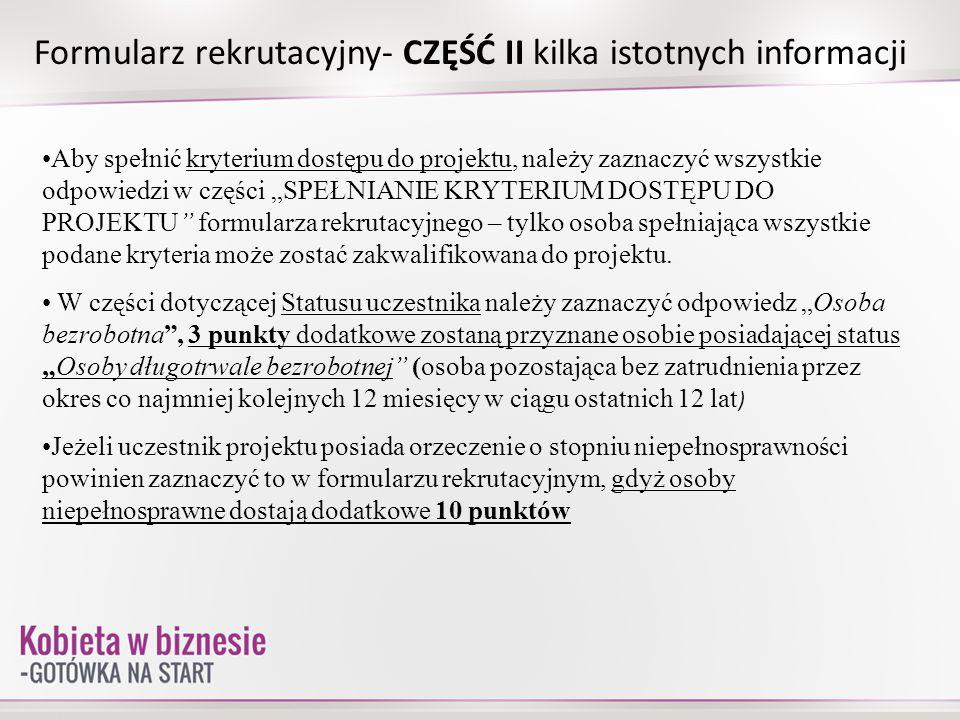 Formularz rekrutacyjny- CZĘŚĆ II kilka istotnych informacji Aby spełnić kryterium dostępu do projektu, należy zaznaczyć wszystkie odpowiedzi w części