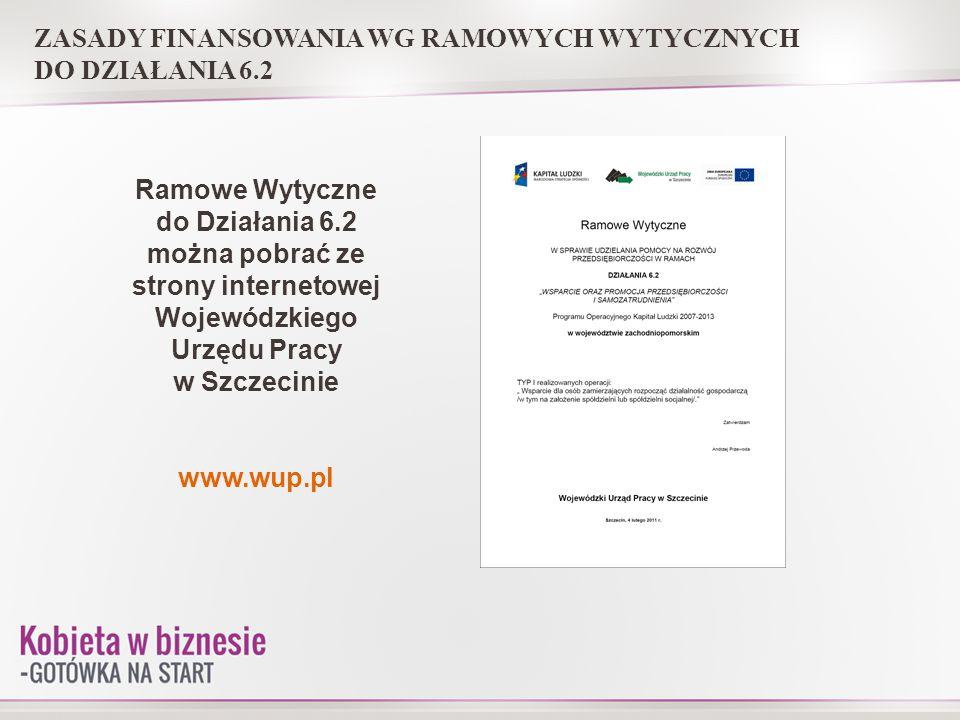 ZASADY FINANSOWANIA WG RAMOWYCH WYTYCZNYCH DO DZIAŁANIA 6.2 Ramowe Wytyczne do Działania 6.2 można pobrać ze strony internetowej Wojewódzkiego Urzędu