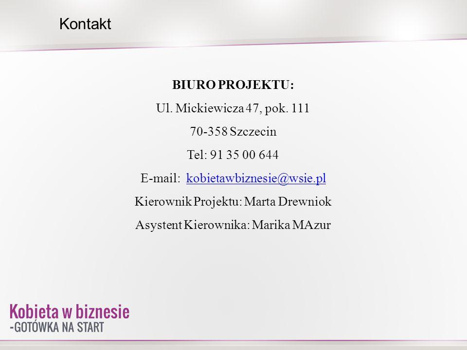 BIURO PROJEKTU: Ul. Mickiewicza 47, pok. 111 70-358 Szczecin Tel: 91 35 00 644 E-mail: kobietawbiznesie@wsie.plkobietawbiznesie@wsie.pl Kierownik Proj
