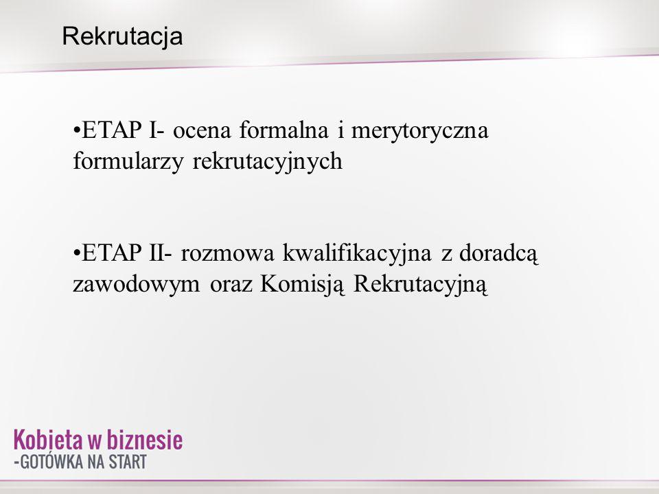 Rekrutacja ETAP I- ocena formalna i merytoryczna formularzy rekrutacyjnych ETAP II- rozmowa kwalifikacyjna z doradcą zawodowym oraz Komisją Rekrutacyj