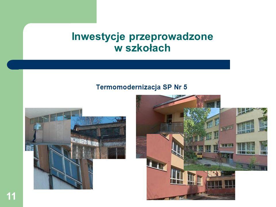 11 Inwestycje przeprowadzone w szkołach Termomodernizacja SP Nr 5