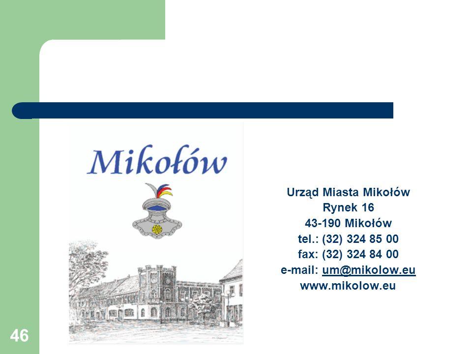 46 Urząd Miasta Mikołów Rynek 16 43-190 Mikołów tel.: (32) 324 85 00 fax: (32) 324 84 00 e-mail: um@mikolow.euum@mikolow.eu www.mikolow.eu