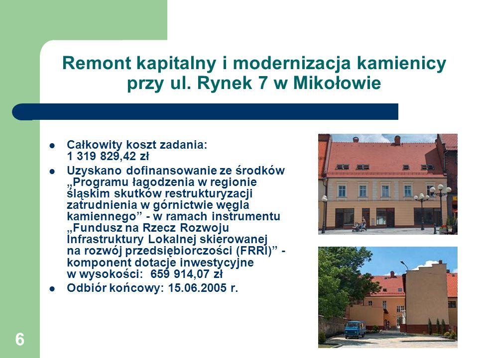 6 Remont kapitalny i modernizacja kamienicy przy ul. Rynek 7 w Mikołowie Całkowity koszt zadania: 1 319 829,42 zł Uzyskano dofinansowanie ze środków P