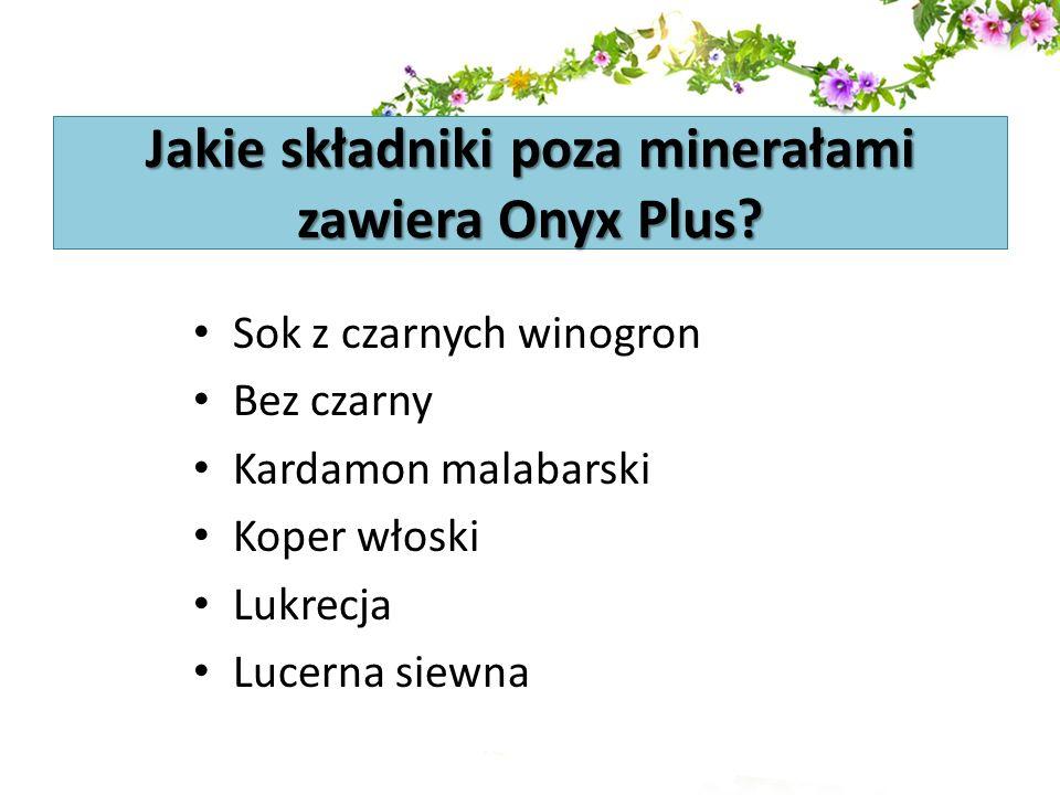 Jakie składniki poza minerałami zawiera Onyx Plus? Sok z czarnych winogron Bez czarny Kardamon malabarski Koper włoski Lukrecja Lucerna siewna