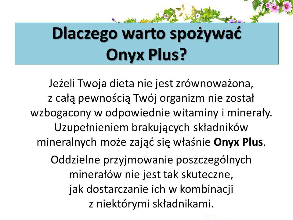 Dlaczego warto spożywać Onyx Plus? Jeżeli Twoja dieta nie jest zrównoważona, z całą pewnością Twój organizm nie został wzbogacony w odpowiednie witami