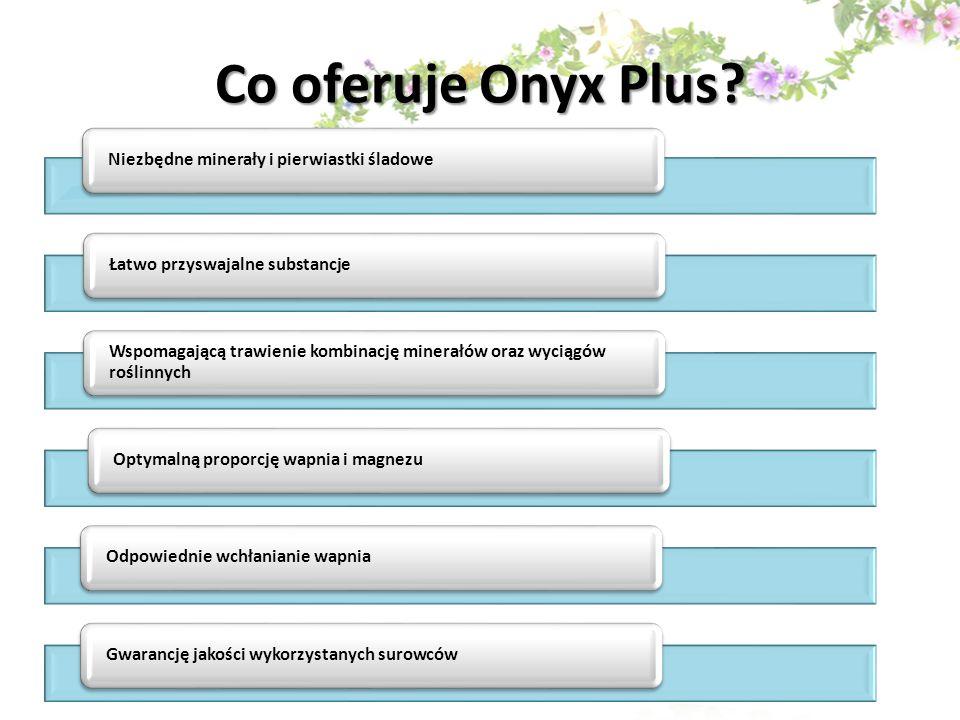 Co oferuje Onyx Plus? Niezbędne minerały i pierwiastki śladoweŁatwo przyswajalne substancje Wspomagającą trawienie kombinację minerałów oraz wyciągów