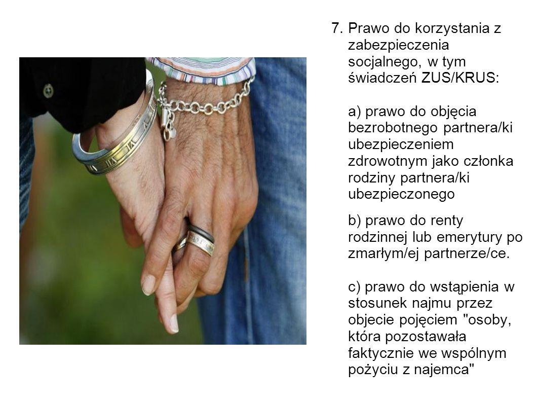 7. Prawo do korzystania z zabezpieczenia socjalnego, w tym świadczeń ZUS/KRUS: a) prawo do objęcia bezrobotnego partnera/ki ubezpieczeniem zdrowotnym
