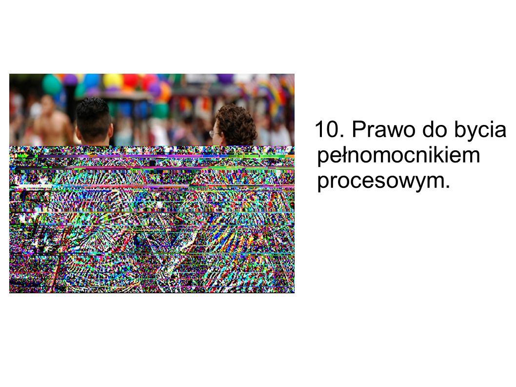10. Prawo do bycia pełnomocnikiem procesowym.