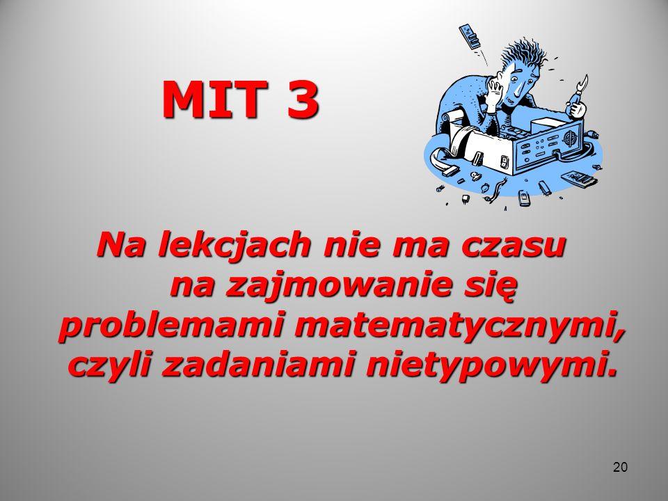 MIT 3 Na lekcjach nie ma czasu na zajmowanie się problemami matematycznymi, czyli zadaniami nietypowymi. 20