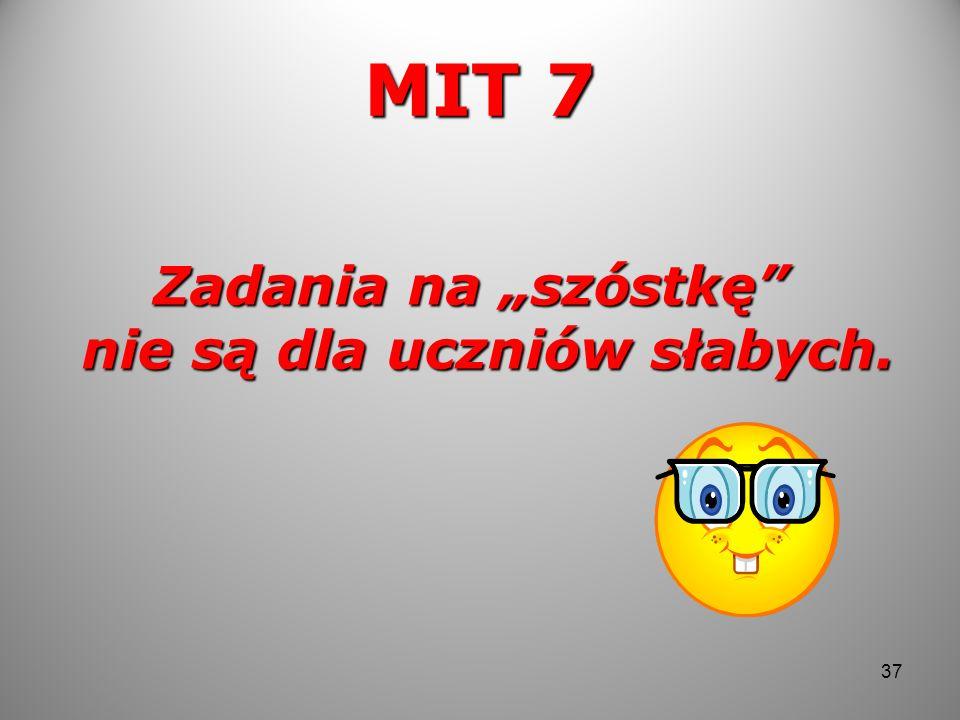 MIT 7 Zadania na szóstkę nie są dla uczniów słabych. 37