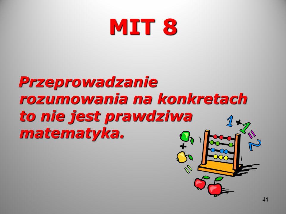 MIT 8 Przeprowadzanie rozumowania na konkretach to nie jest prawdziwa matematyka. Przeprowadzanie rozumowania na konkretach to nie jest prawdziwa mate