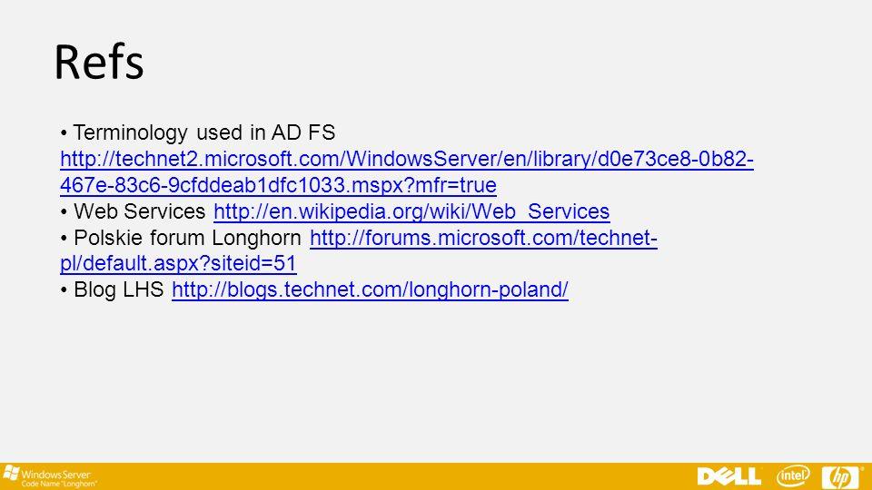 Refs Terminology used in AD FS http://technet2.microsoft.com/WindowsServer/en/library/d0e73ce8-0b82- 467e-83c6-9cfddeab1dfc1033.mspx?mfr=true http://t
