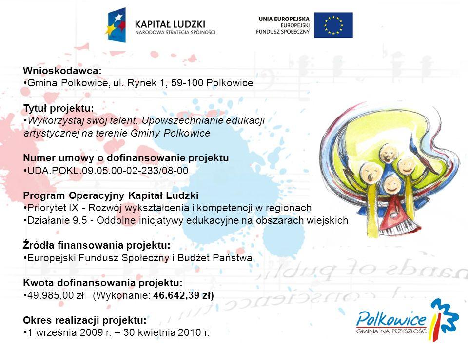 Wnioskodawca: Gmina Polkowice, ul. Rynek 1, 59-100 Polkowice Tytuł projektu: Wykorzystaj swój talent. Upowszechnianie edukacji artystycznej na terenie