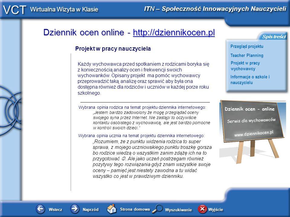 Dziennik ocen online - http://dziennikocen.pl http://dziennikocen.pl WsteczWstecz NaprzódNaprzód Strona domowa WyjścieWyjście Przegląd projektu ITN – Społeczność Innowacyjnych Nauczycieli Teacher Planning Projekt w pracy wychowawcy Informacje o szkole i nauczycielu Spis treści VCT Wirtualna Wizyta w Klasie WyszukiwanieWyszukiwanie Informacje o szkole i nauczycielu Jestem nauczycielem w Zespole Szkół – Centrum Edukacji Zawodowej i Ustawicznej w Rawie Mazowieckiej.