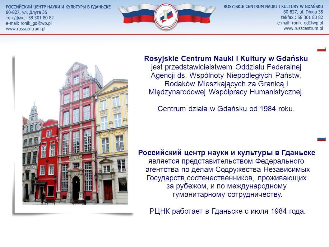 РОССИЙСКИЙ ЦЕНТР НАУКИ И КУЛЬТУРЫ Гданьск 80-827, ул. Длуга 35 тел./факс: 58 301 80 82 e-mail: ronik_gd@wp.pl ROSYJSKIE CENTRUM NAUKI I KULTURY Gdańsk